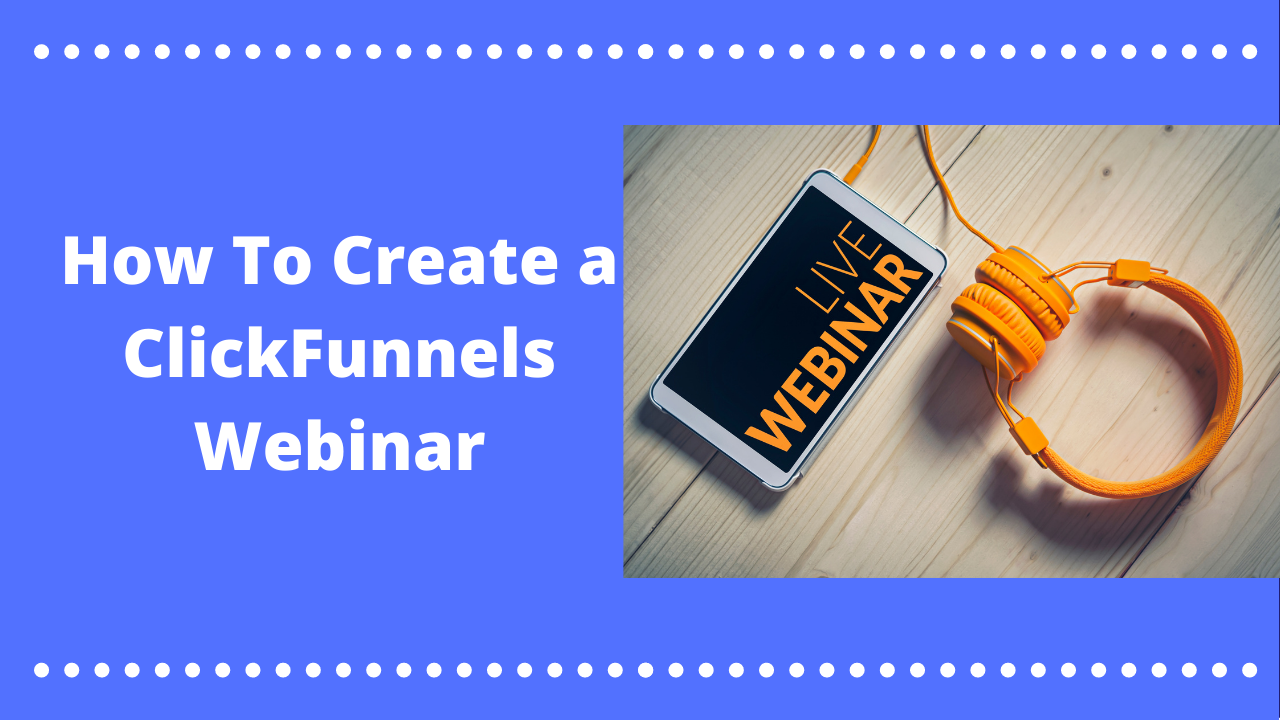How To Create a ClickFunnels Webinar